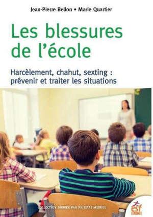 Les blessures de l'école : harcèlement, chahut, sexting : prévenir et traiter les situations