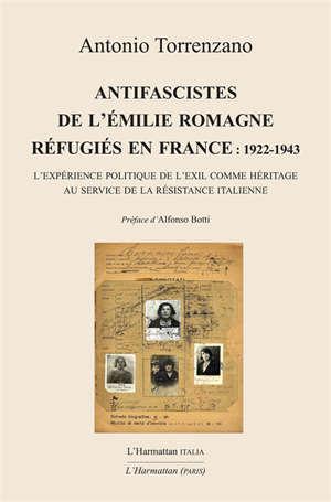 ANTIFASCISTES DE L'EMILIE ROMAGNE REFUGIES EN FRANCE : 1922-1943 - L'EXPERIENCE POLITIQUE DE L'EXIL