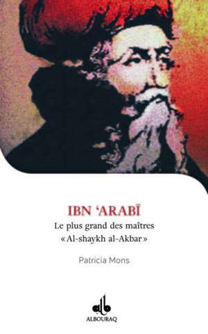 Ibn'Arabî : le plus grand des maîtres : Al-shaykh al-Akbar