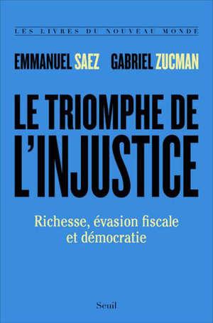 Le triomphe de l'injustice : richesse, évasion fiscale et démocratie