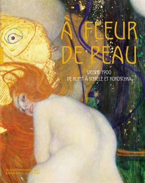 A fleur de peau : Vienne 1900, de Klimt à Schiele et Kokoschka