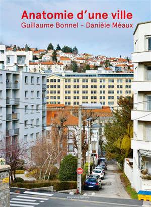 Anatomie d'une ville : Saint-Etienne