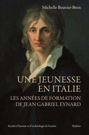 Une jeunesse en Italie : les années de formation de Jean-Gabriel Eynard