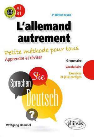 L'allemand autrement, A1-B1 : petite méthode pour tous : apprendre et réviser, grammaire, vocabulaire, exercices et jeux corrigés