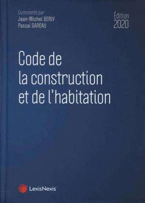 Code de la construction et de l'habitation : édition 2020