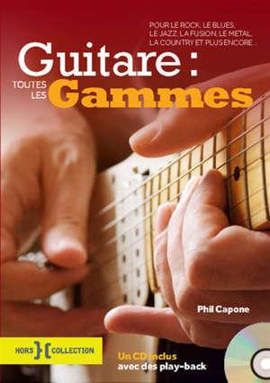 Guitare : toutes les gammes : pour le rock, le blues, le jazz, la fusion, le metal, la country et plus encore...