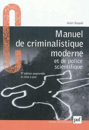 Manuel de criminalistique moderne et de police scientifique : la science et la recherche de la preuve