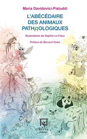 L'abécédaire des animaux path(r)ologiques