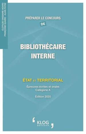 Préparer le concours de bibliothécaire interne : Etat et territorial : épreuves écrites et orales, catégorie A