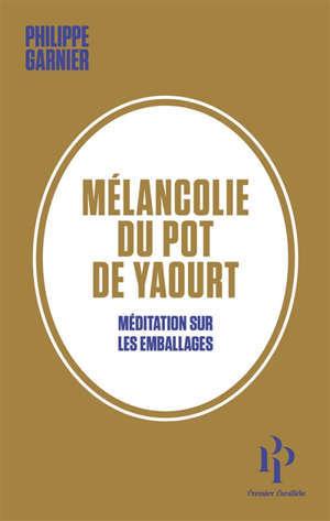 Mélancolie du pot de yaourt : méditation sur les emballages