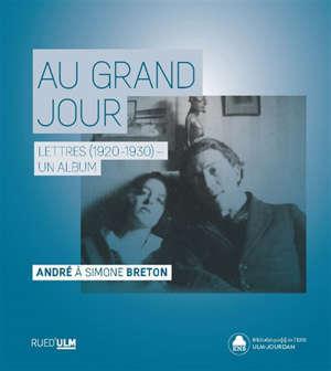 Au grand jour : lettres (1920-1930), un album : André à Simone Breton