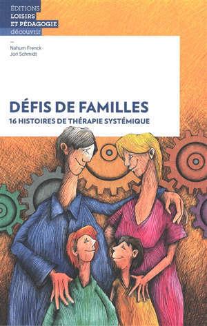Défis de familles : 16 histoires de thérapie systémique