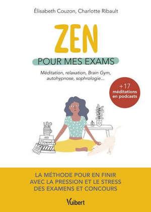 Zen pour mes exams : méditation, relaxation, brain gym, autohypnose, sophrologie...