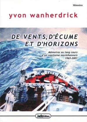 De vents, d'écume et d'horizons : mémoires au long cours d'un capitaine morbihannais : 1965-2001