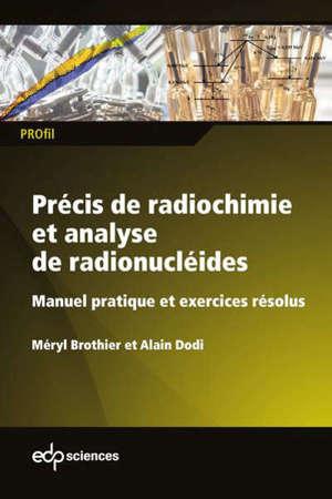 Précis de radiochimie et analyse de radionucléides : manuel pratique et exercices résolus