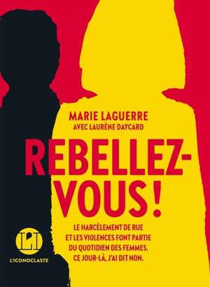 Rebellez-vous ! : le harcèlement de rue et les violences font partie du quotidien des femmes : ce jour là, j'ai dit non
