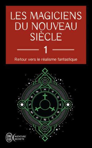 Les magiciens du nouveau siècle : retour vers le réalisme fantastique. Volume 1