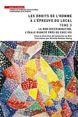 Les droits de l'homme à l'épreuve du local. Volume 3, La non-discrimination : l'égale dignité près de chez soi