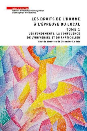 Les droits de l'homme à l'épreuve du local. Volume 1, Les fondements : la confluence de l'universel et du particulier