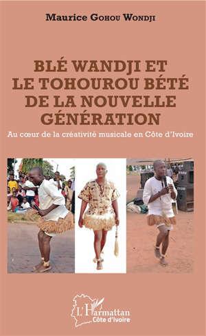 Blé Wandji et le tohourou bété de la nouvelle génération : au coeur de la créativité musicale en Côte d'Ivoire