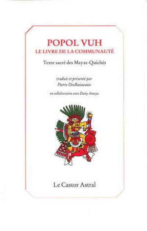 Popol Vuh : le livre de la communauté : texte sacré des Mayas-Quichés