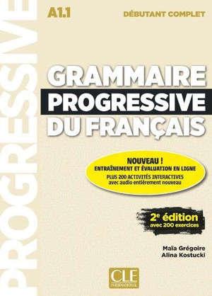 Grammaire progressive du français : A1.1 débutant complet : avec 200 exercices