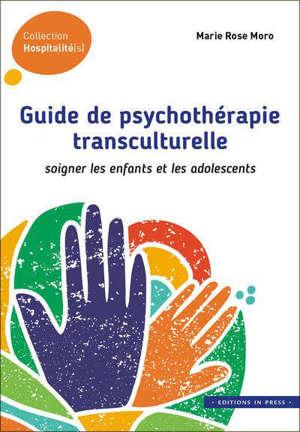 Guide de psychothérapie transculturelle : soigner les enfants et les adolescents