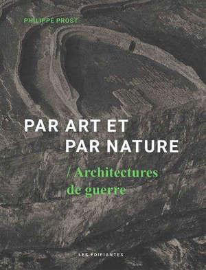 Par art et par nature : architectures de guerre