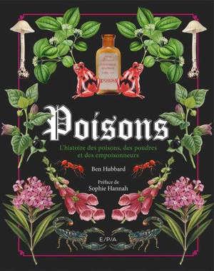 Poisons : l'histoire des poisons, des poudres et des empoisonneurs
