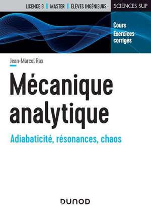 Mécanique analytique : adiabaticité, résonances, chaos : cours, exercices corrigés