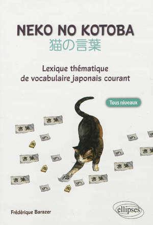 Neko no kotoba : lexique thématique de vocabulaire japonais courant : tous niveaux