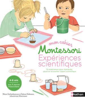 Mon cahier Montessori expériences scientifiques : 15 expériences pour manipuler, observer et éveiller l'esprit scientifique