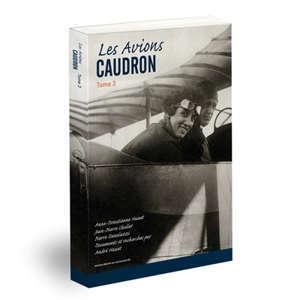 Les avions Caudron. Volume 3
