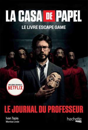 La casa de papel : le livre escape game : le journal du professeur