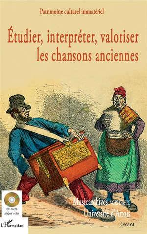 Etudier, interpréter, valoriser les chansons anciennes : actes de la journée d'étude-atelier du 28 juin 2016 à l'Université d'Artois, Arras