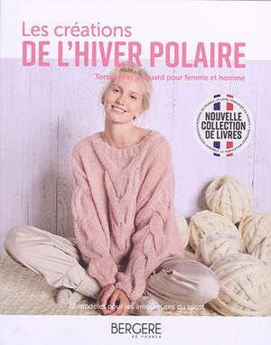 Les créations de l'hiver polaire : torsades et jacquard pour femme et homme : 22 modèles pour les amoureuses du tricot