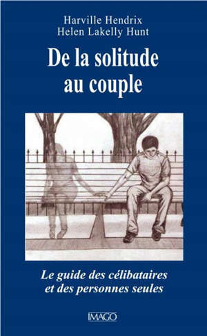 De la solitude au couple : guide des célibataires et des personnes seules
