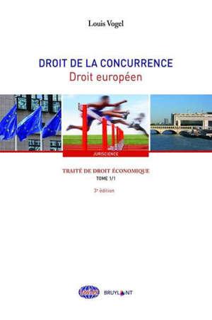 Traité de droit économique, Volume 1, Droit de la concurrence. Volume 1, Droit européen