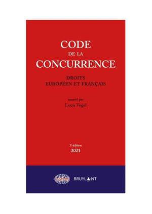 Code de la concurrence : droits européen et français : 2021