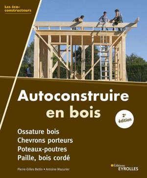 Autoconstruire en bois : poteaux-poutres, bois cordé, ossature bois à remplissage paille
