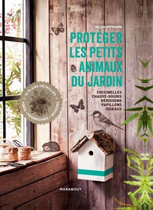 Protéger les petits animaux du jardin : coccinelles, chauves-souris, hérissons, papillons, oiseaux