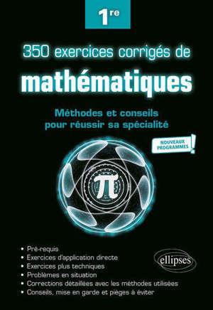 350 exercices corrigés de mathématiques 1re : méthodes et conseils pour réussir sa spécialité : nouveaux programmes