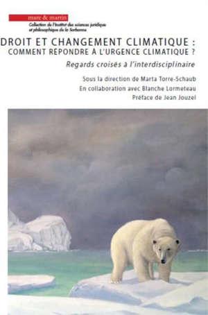 Droit et changement climatique : comment répondre à l'urgence climatique ? : regards croisés à l'interdisciplinaire
