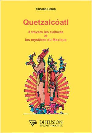 Quetzalcoatl : à travers les cultures et les mystères du Mexique