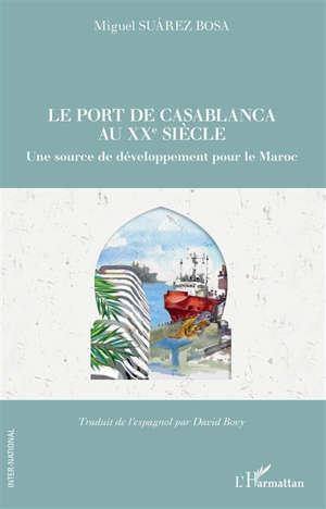 Le port de Casablanca au XXe siècle : une source de développement pour le Maroc