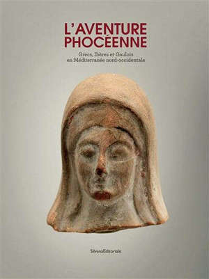 L'aventure phocéenne : Grecs, Ibères et Gaulois en Méditerranée nord-occidentale
