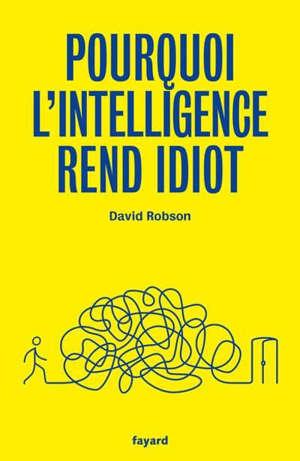 Pourquoi l'intelligence rend-elle idiot : comment prendre de meilleures décisions grâce à la sagesse empirique